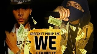 Korexx Ft Philip T2K - We Living It | Official Audio | June 2016 | (Hysis Of Dancehall EP)