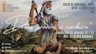 """Culto Noite 30 de Agosto """"Deus proverá o cordeiro""""Exposição de Gênesis 22.1-13 Rev. Gilberto Barbosa"""