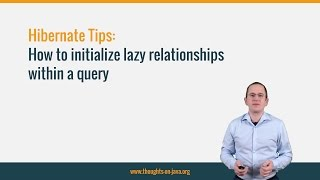 Hibernate Tip: How to initialize lazy relationships within a query