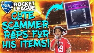 CUTEST SCAMMER EVER RAPS FOR HEATWAVE... 8 YEAR OLD SCAMMER RAPS ON ROCKET LEAGUE FOR HIS ITEMS
