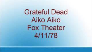 Grateful Dead - Aiko Aiko - Fox Theater - 4/11/78