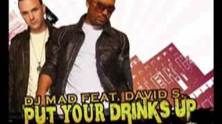 PUT YOUR DRINKS UP DJ MAD FEAT. DJ DAVID S.