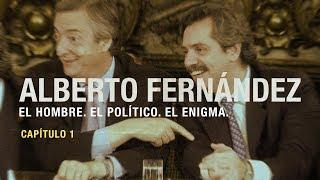 CAPÍTULO 1: De operador a candidato | El documental de Alberto Fernández