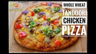Whole Wheat Tandoori Chicken Pizza | Healthy Wheat Pizza | Atta Pizza | Homemade Pizza | तंदूरी चिकन