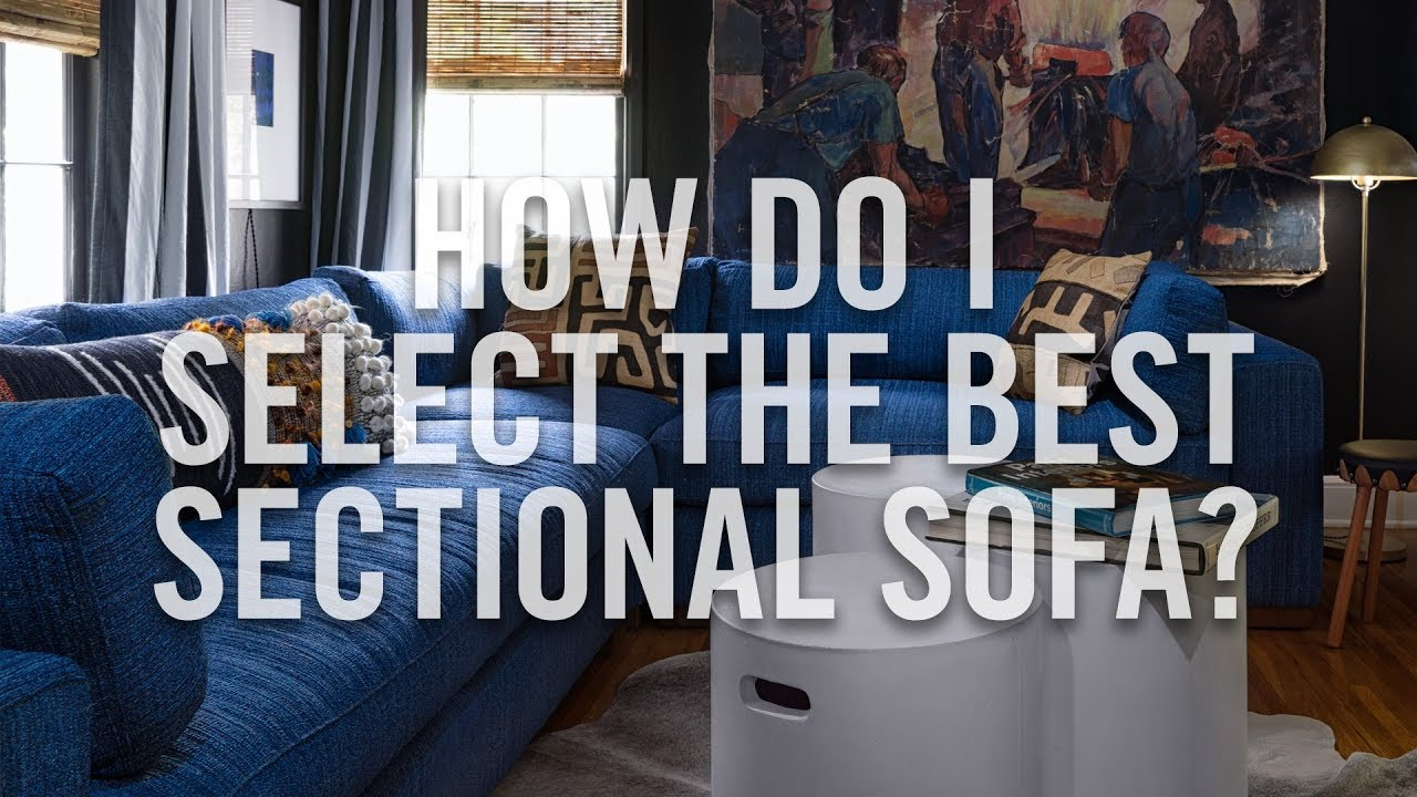 Sectional Sofas How To Select The Best Sectional Sofa Custom Sectionals From Roger And Chris Youtube