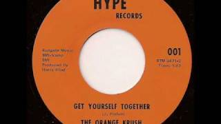 The Orange Krush - Get Yourself Together (ultra rare psych)