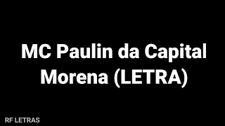 MC Paulin da Capital - Morena (LETRA)
