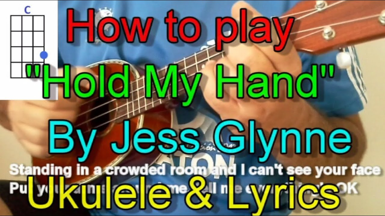 How To Play Hold My Hand By Jess Glynne Ukulele Guitar Chords Lyrics