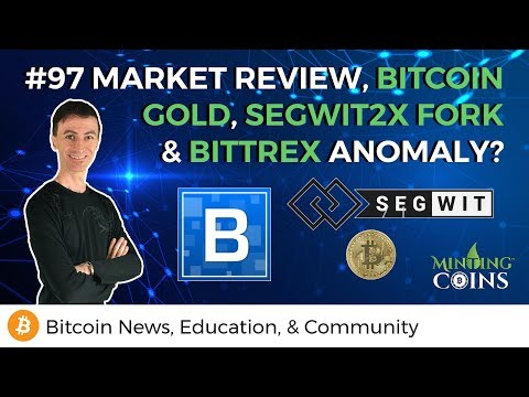 #97 Market Review, Bitcoin Gold, SegWit2x Fork, & Bittrex Anomaly?