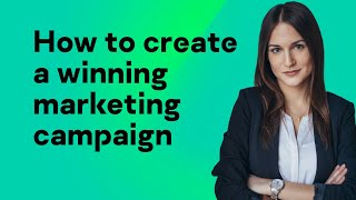 How to create a winning marketing campaign