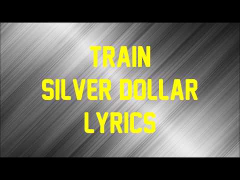 Train - Silver Dollar (JBX Lyrics)