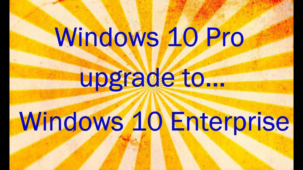 Upgrade Windows 10 Pro to Enterprise without reinstalling ...