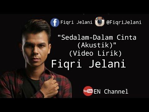 Sedalam Dalam Cinta (Akustik) Fiqri Jelani (Video Lirik)