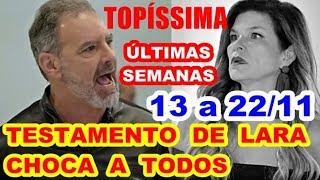 Topíssima (13 a 22 de novembro) Testamento de Lara surpreende a todos