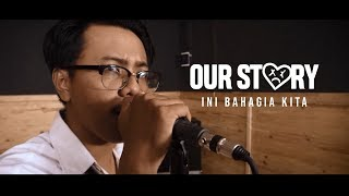 OUR STORY - Ini Bahagia Kita (Official Split Video)