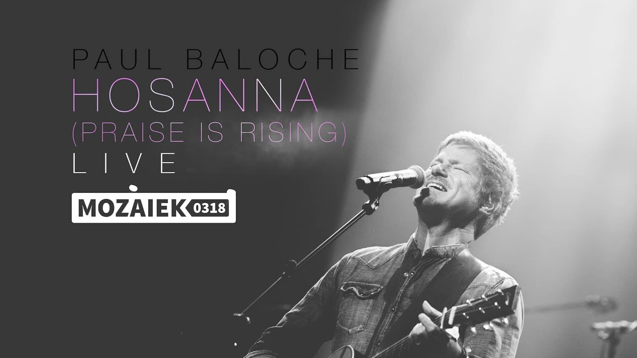 Paul Baloche Live @ Mozaiek0318 - Hosanna (Praise is Rising)