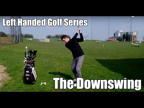 Left Handed Golf Series - The Downswing