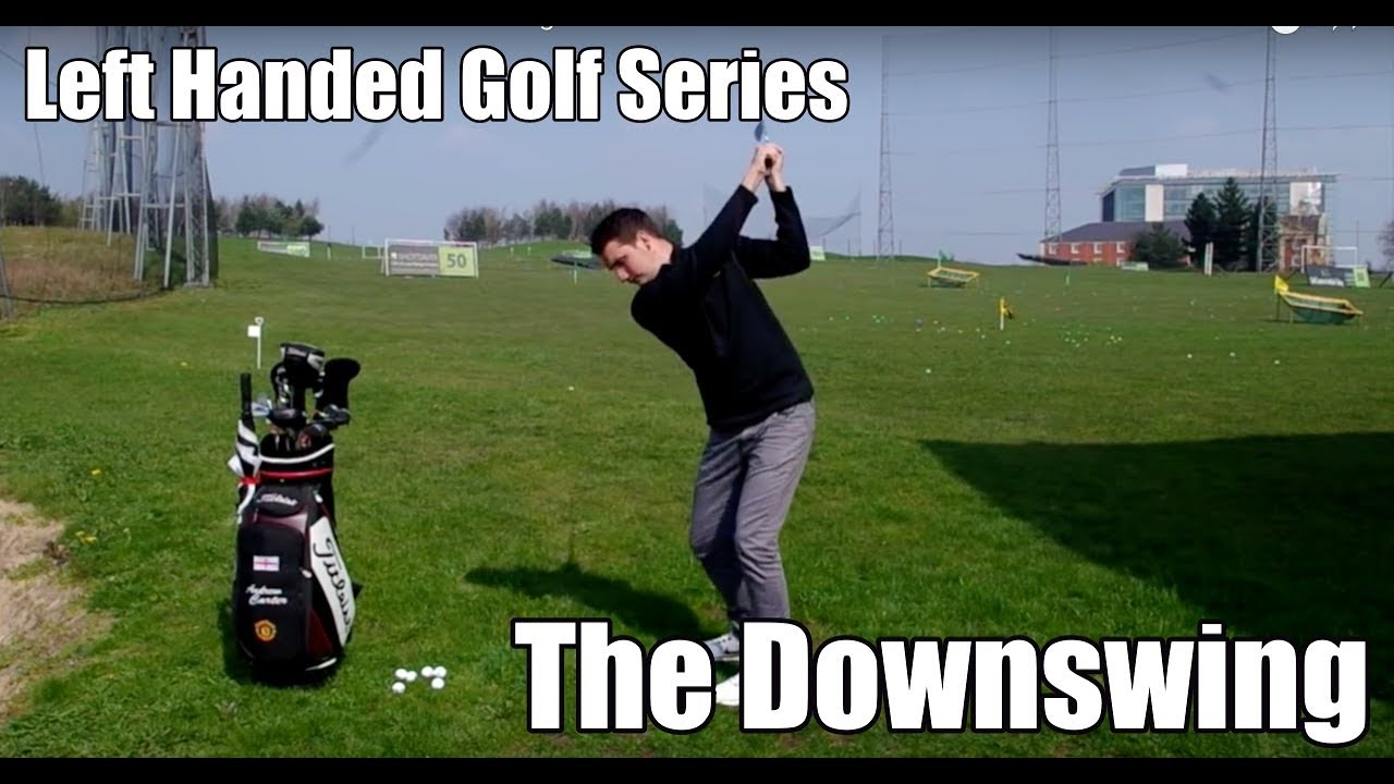 Left Handed Golf Series The Downswing