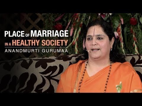 What is the place of marriage in a healthy society? | Anandmurti Gurumaa