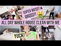 SUPER MESSY & COMPLETE DISASTER ALL DAY WHOLE HOUSE CLEAN WITH ME 2019   CLEANING MOTIVATION