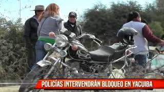 POLICÍAS INTERVENDRÁN BLOQUEO EN YACUIBA