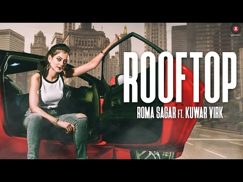 Rooftop - Official Music Video | Roma Sagar Ft Kuwar Virk