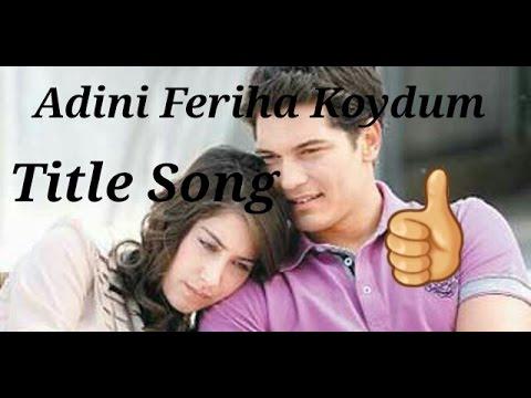 ¶Adini Feriha Koydum | Theme Song❤