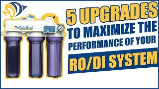 5 Upgrades to Maximize the Performance of Your RO/DI System