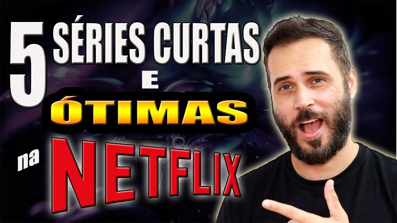 NETFLIX : 5 SÉRIES CURTAS E ÓTIMAS - CORRE PRA VER