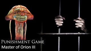 Punishment game: Master of Orion 3