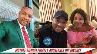 MUTHEE KIENGEI FINALLY ADDRESSES HIS DIVORCE WITH KEZIAH KARIUKI |BTG News