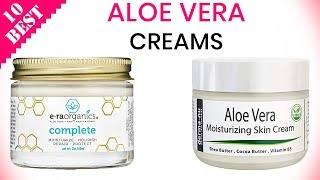 10 Best Aloe Vera Creams 2019 | To Use for Face, Skin, and Body