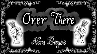 Over there - nora bayes 1917 singalong lyrics
