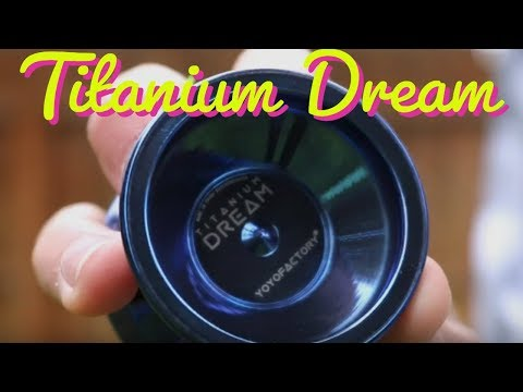 Titanium Dream | YoyoFactory | Review