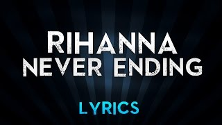 Rihanna - Never Ending (Lyrics)