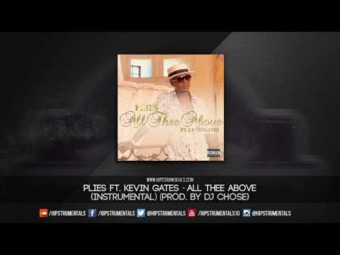 Plies Ft. Kevin Gates - All Thee Above [Instrumental] (Prod. By DJ Chose) + DL via @Hipstrumentals