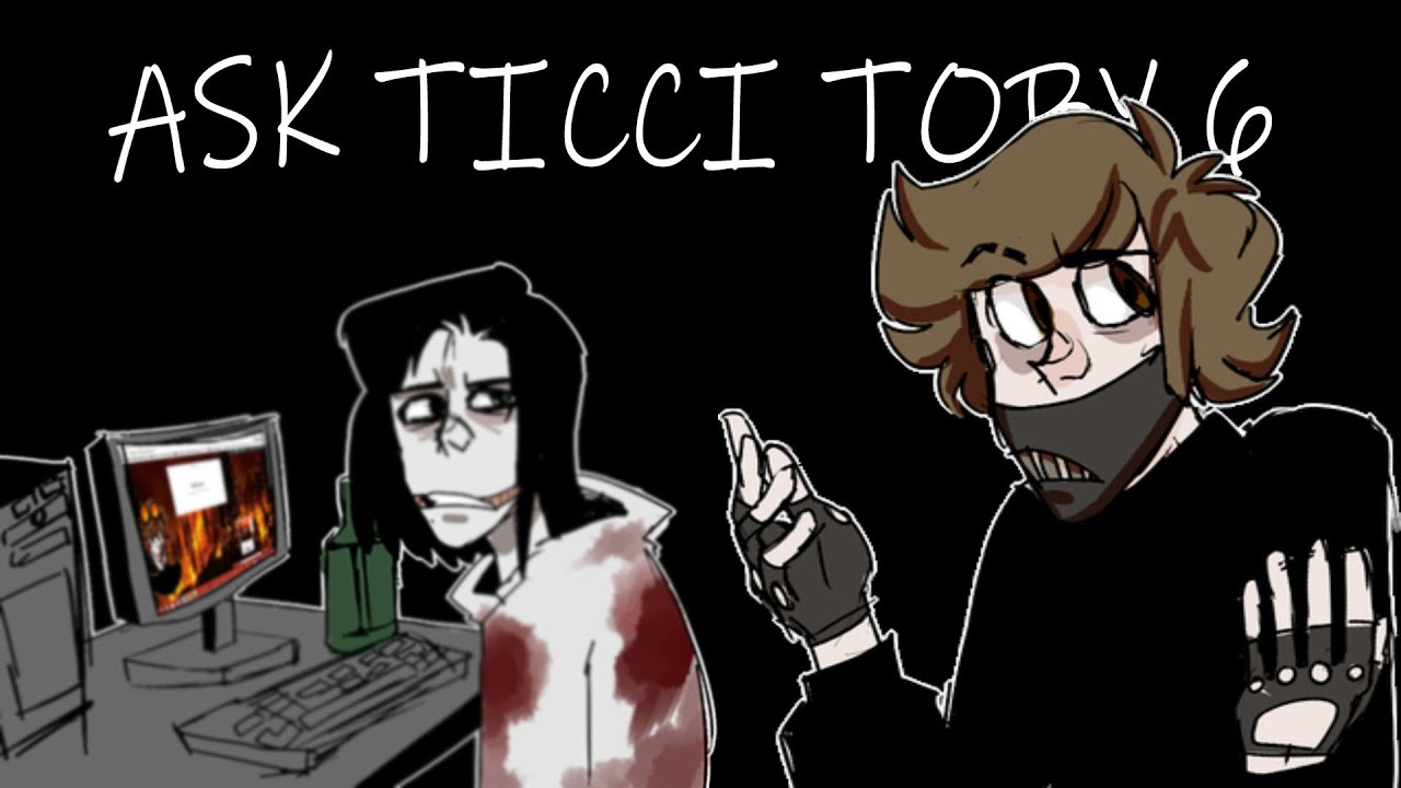 Ask Ticci Toby 6 [Friends Galore]