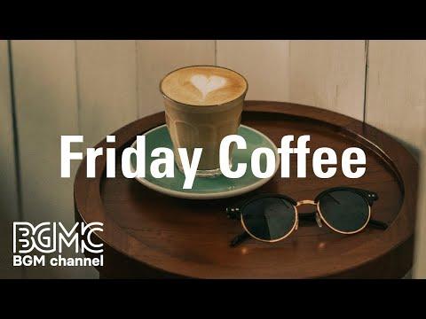 Friday Coffee: Good Morning Smooth Jazz - Soothing Jazz Cafe Instrumental Music to Wake Up