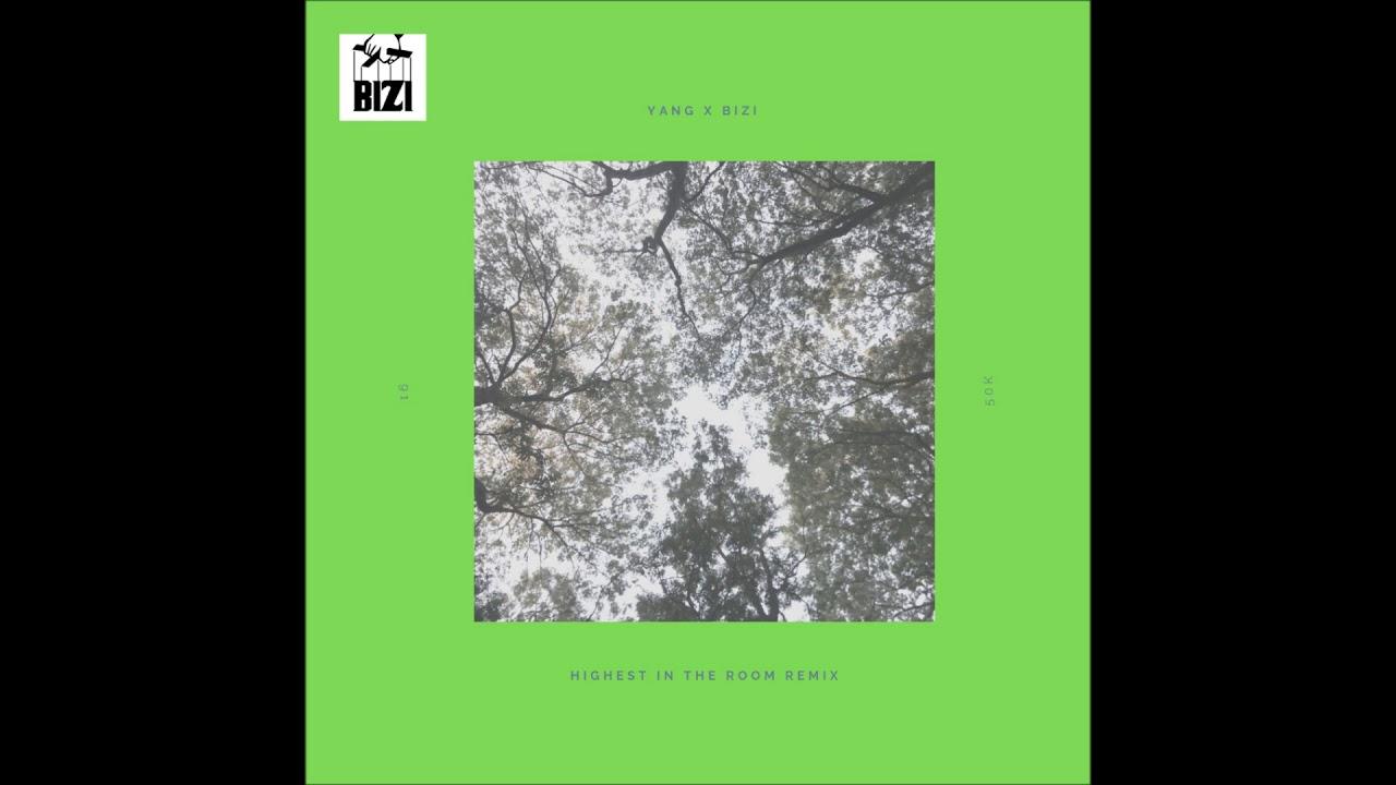 Yang x Bizi - HIGHEST IN THE ROOM (Remix)