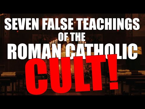 Seven FALSE Teachings Of The Roman Catholic Cult!