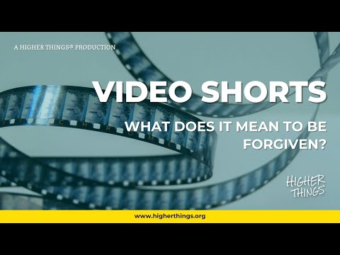 Download 0628 What Does It Mean To Be Forgiven? - A Higher Things® Video Short