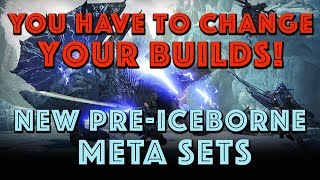 You have to Change your Builds! Pre MHW Iceborne META sets