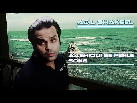 Aashiqui se pehle | Original Song | - Adil Shakeel