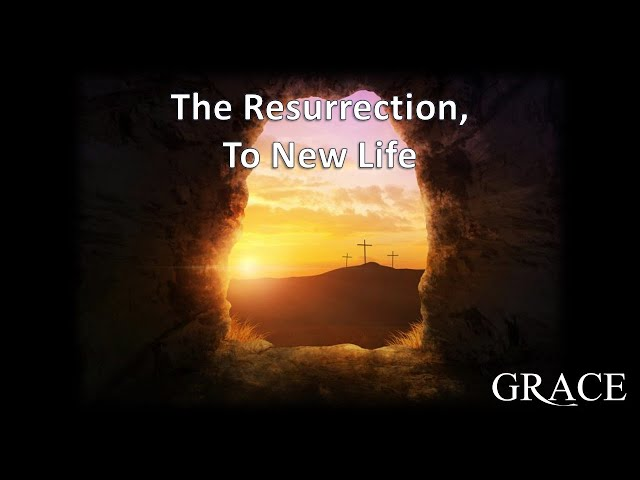 The Resurrection, To New Life