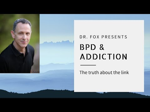 Addiction and Borderline Personality Disorder with Dr. Fox