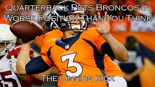 Quarterback Puts Broncos In Worse Position Than You Think