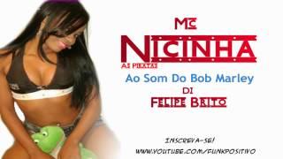 Mc Nicinha-Ao som do bob marley  (( Dj Felipe Brito & vampirinho da vt ))
