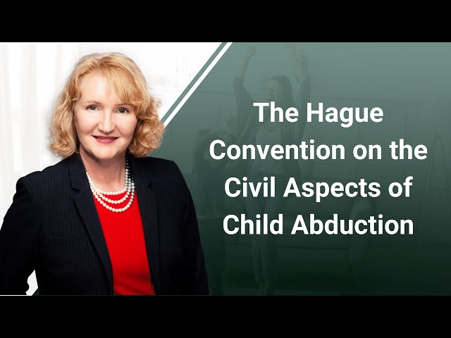 The Hague Convention on the Civil Aspects of Child Abduction