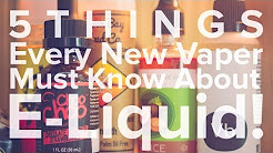 5 Things every new vaper must know about E-Liquid