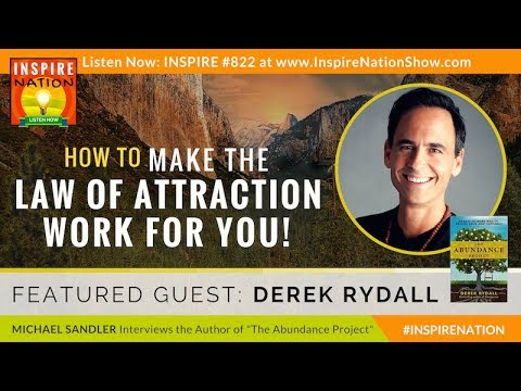 🌟 DEREK RYDALL: How to Make the LAW OF ATTRACTION work for you! | The Abundance Project